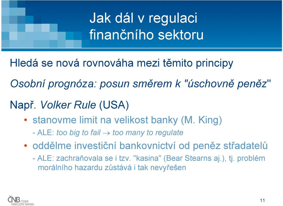 King) -ALE: too big to fail too many to regulate oddělme investiční bankovnictví od peněz