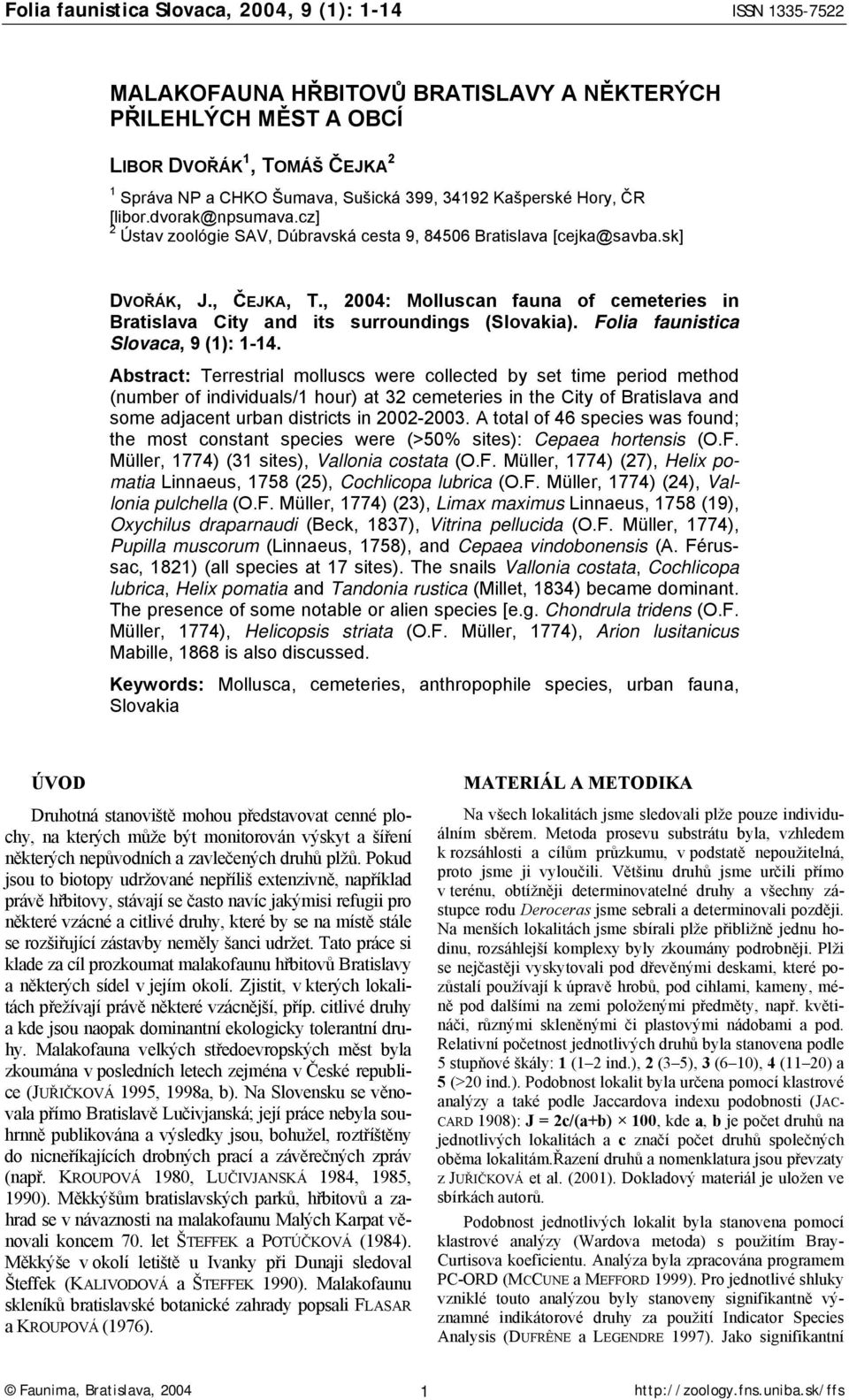 , 2004: Molluscan fauna of cemeteries in Bratislava City and its surroundings (Slovakia). Folia faunistica Slovaca, 9 (1): 1-14.