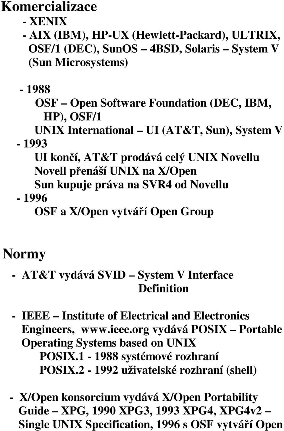 Normy - AT&T vydává SVID System V Interface Definition - IEEE Institute of Electrical and Electronics Engineers, www.ieee.org vydává POSIX Portable Operating Systems based on UNIX POSIX.