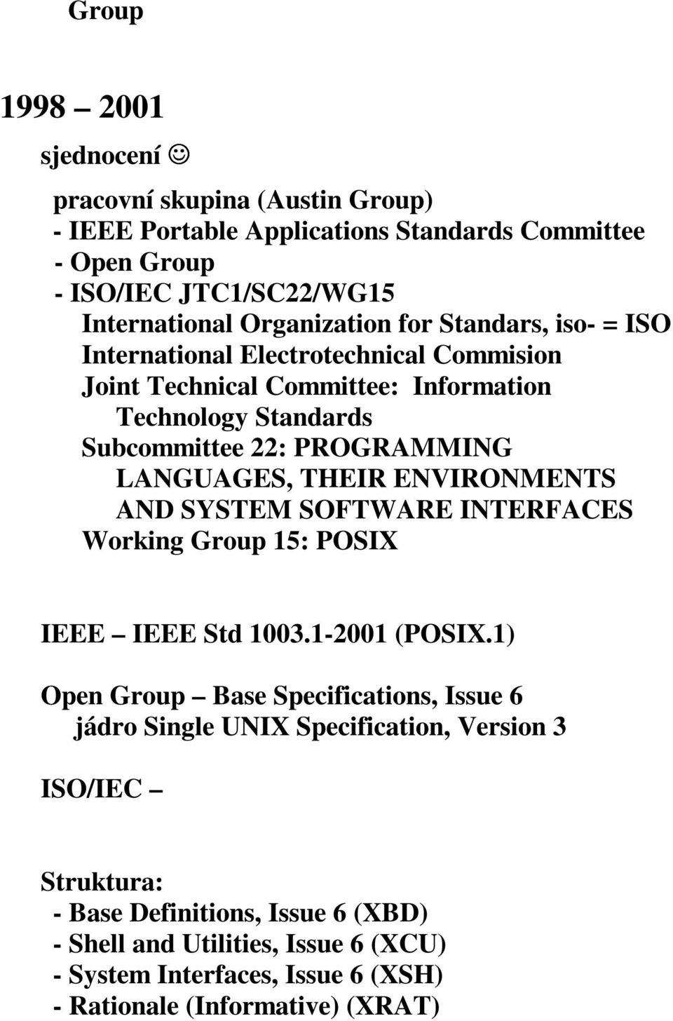 ENVIRONMENTS AND SYSTEM SOFTWARE INTERFACES Working Group 15: POSIX IEEE IEEE Std 1003.1-2001 (POSIX.
