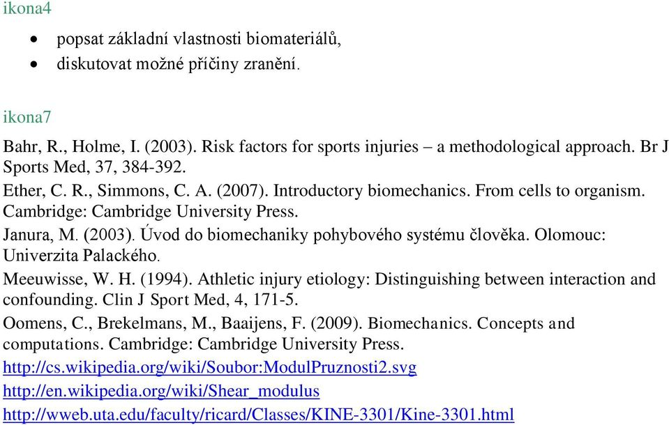 Úvod do biomechaniky pohybového systému člověka. Olomouc: Univerzita Palackého. Meeuwisse, W. H. (1994). Athletic injury etiology: Distinguishing between interaction and confounding.