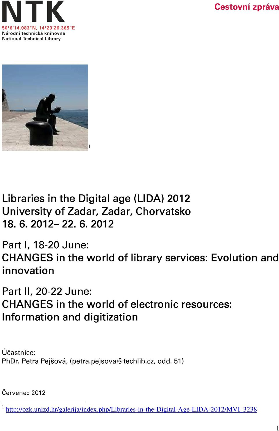 2012 Part I, 18-20 June: CHANGES in the world of library services: Evolution and innovation Part II, 20-22 June: