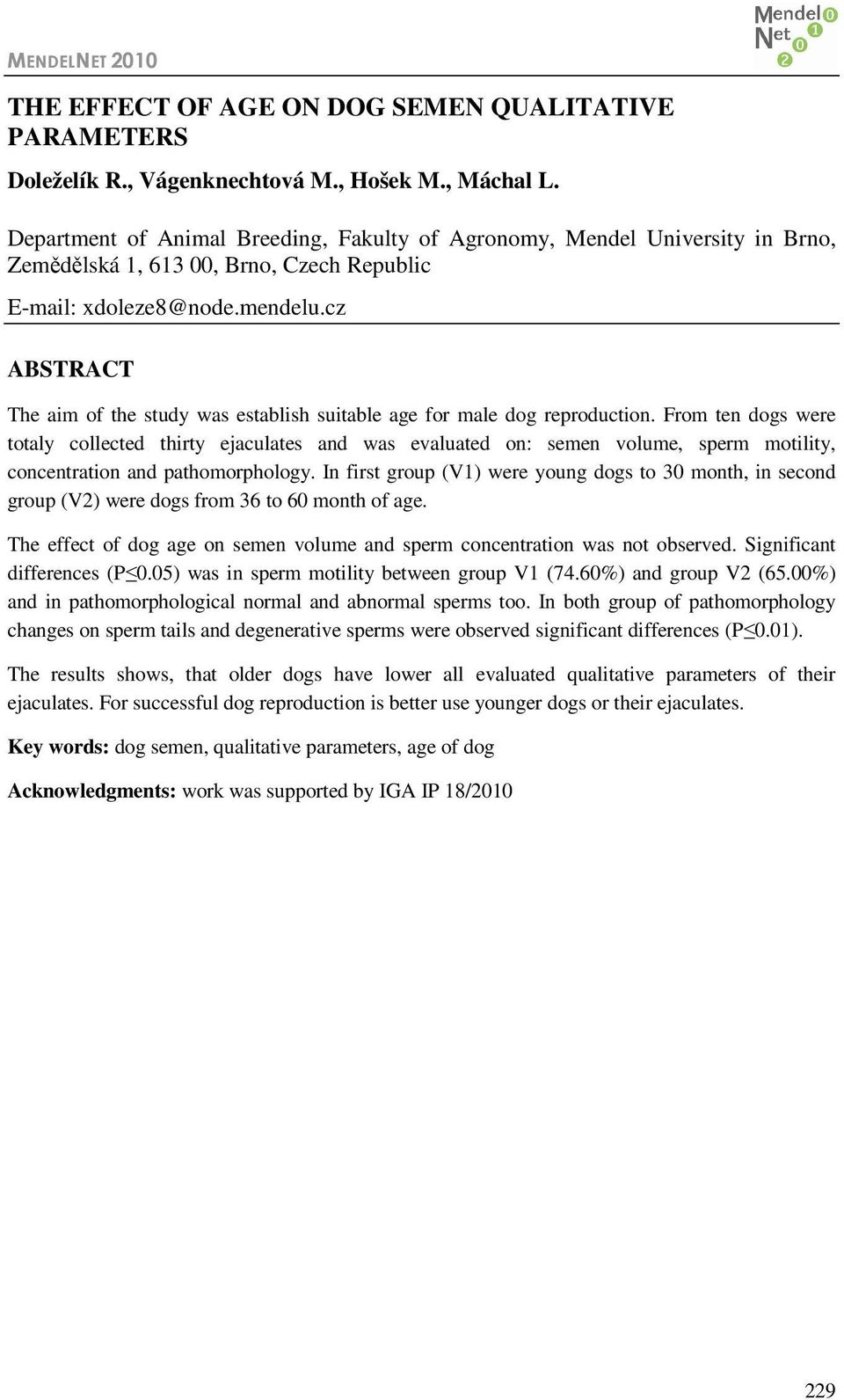 cz ABSTRACT The aim of the study was establish suitable age for male dog reproduction.