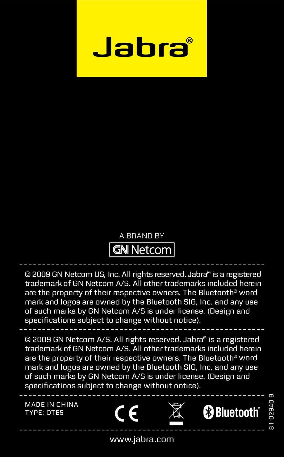 2009 GN Netcom A/S. All rights reserved. Jabra is a registered trademark of GN Netcom A/S. All other trademarks included herein are the property of their respective owners.