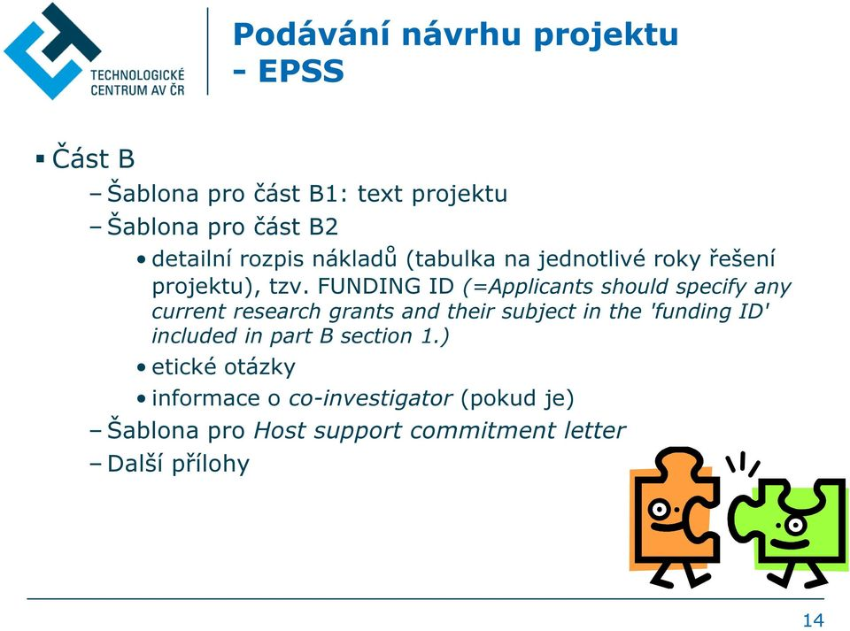 FUNDING ID (=Applicants should specify any current research grants and their subject in the 'funding ID'