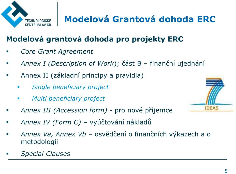 beneficiary project Multi beneficiary project Annex III (Accession form) - pro nové příjemce Annex IV