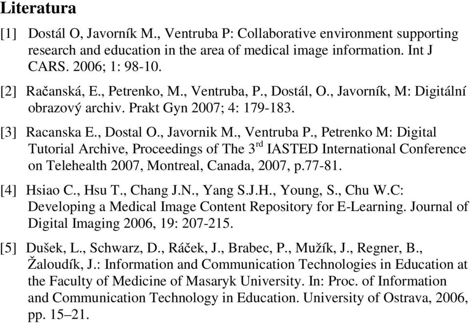 , Petrenko M: Digital Tutorial Archive, Proceedings of The 3 rd IASTED International Conference on Telehealth 2007, Montreal, Canada, 2007, p.77-81. [4] Hsiao C., Hsu T., Chang J.N., Yang S.J.H., Young, S.