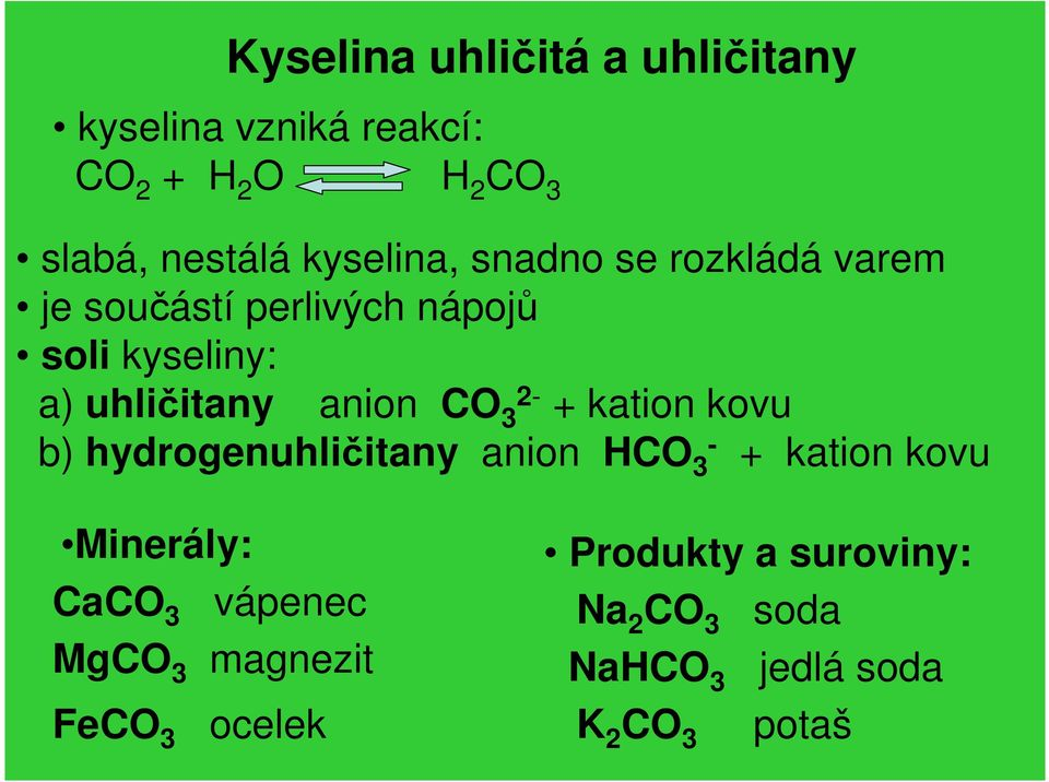 anion CO 3 2- + kation kovu b) hydrogenuhličitany anion HCO 3 - + kation kovu Minerály: CaCO 3