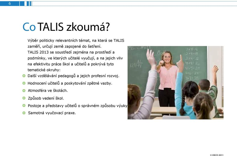 TALIS 2013 has a strong focus on teachers professional