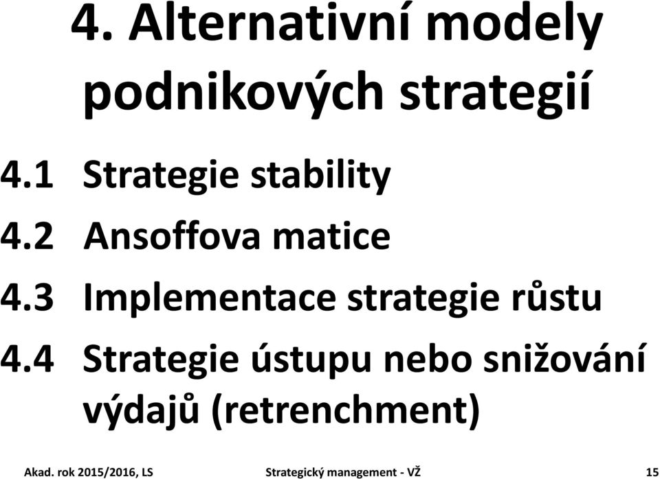 3 Implementace strategie růstu 4.