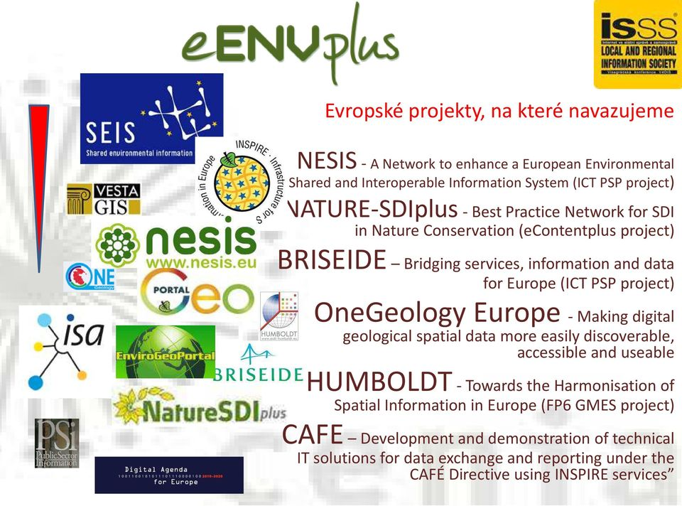 project) OneGeology Europe - Making digital geological spatial data more easily discoverable, accessible and useable HUMBOLDT - Towards the Harmonisation of Spatial