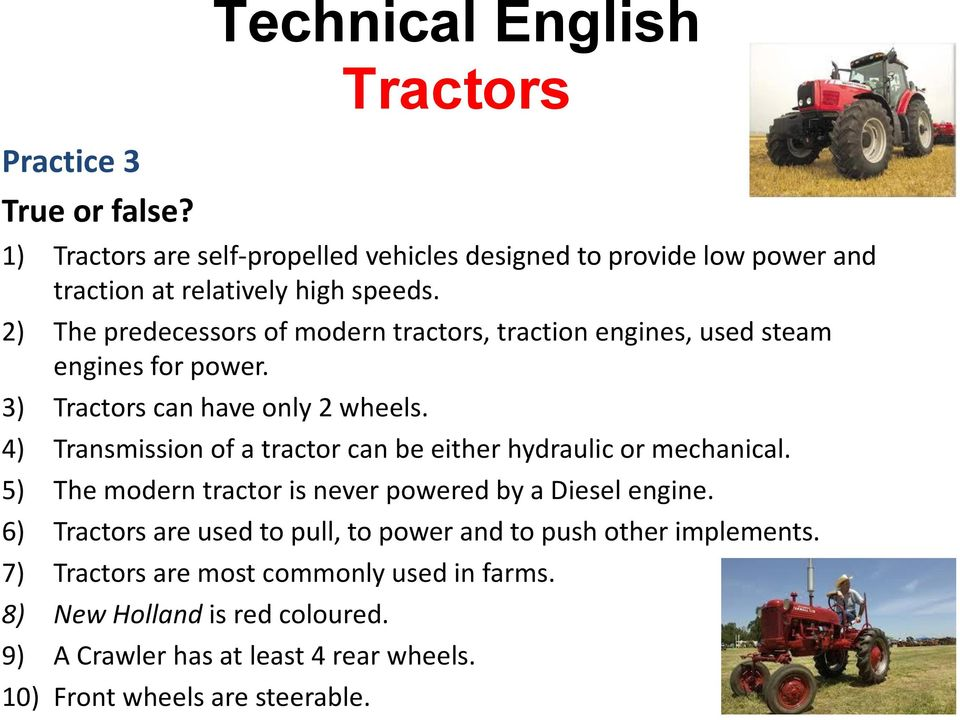 4) Transmission of a tractor can be either hydraulic or mechanical. 5) The modern tractor is never powered by a Diesel engine.