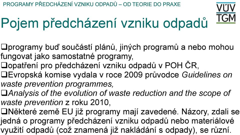 Analysis of the evolution of waste reduction and the scope of waste prevention z roku 2010, Některé země EU již programy mají