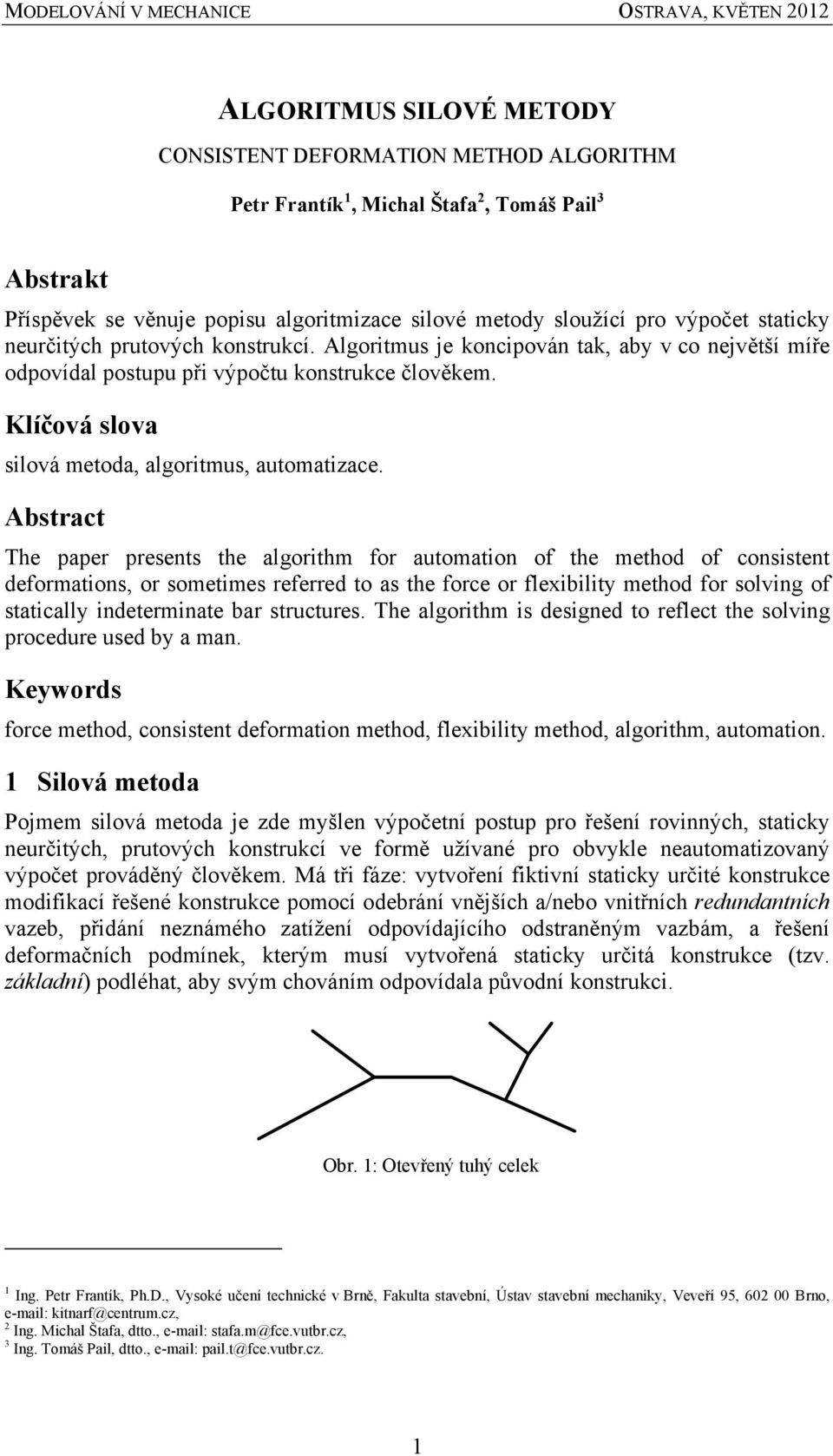 Abstract The paper presents the algorthm for automaton of the method of consstent deformatons, or sometmes referred to as the force or flexblty method for solvng of statcally ndetermnate bar