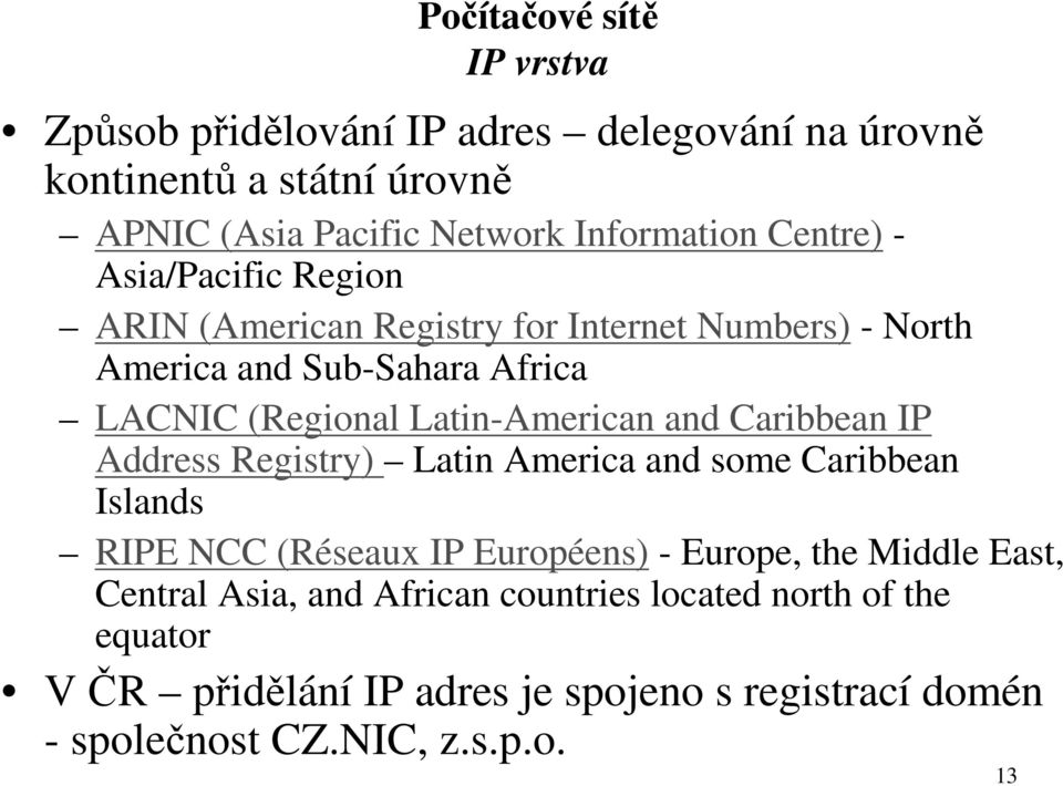 Caribbean IP Address Registry) Latin America and some Caribbean Islands RIPE NCC (Réseaux IP Européens) - Europe, the Middle East, Central