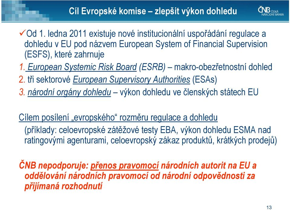 European Systemic Risk Board (ESRB) makro-obezřetnostní dohled 2. tři sektorové European Supervisory Authorities (ESAs) 3.