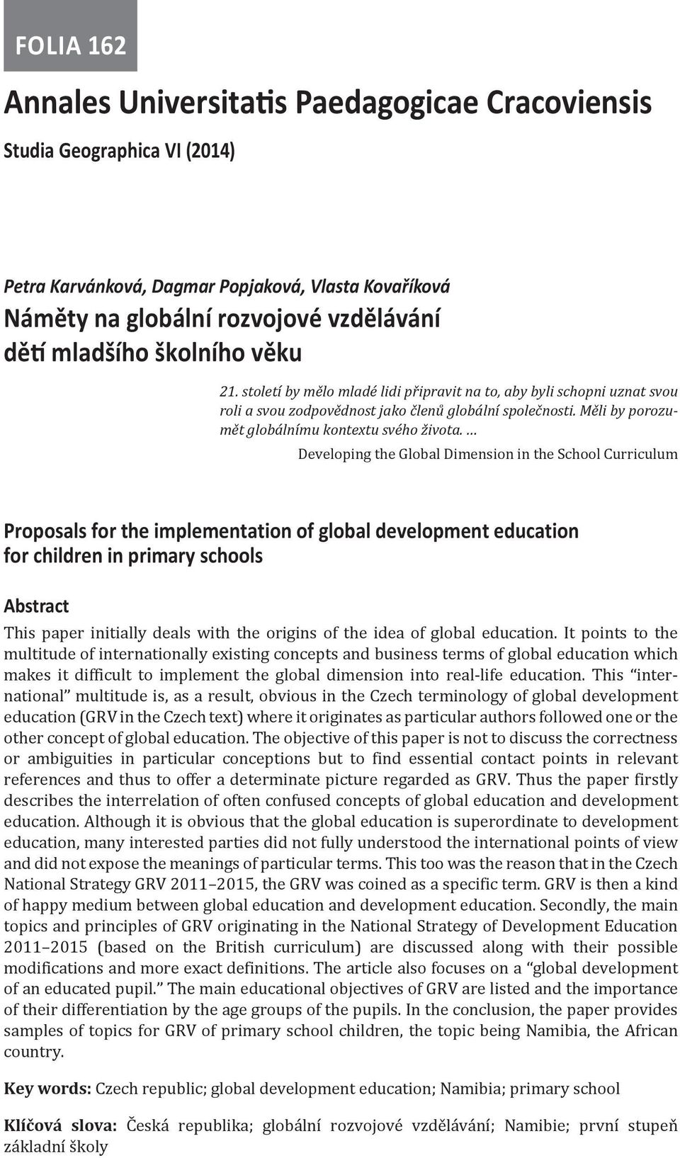 Developing the Global Dimension in the School Curriculum Proposals for the implementation of global development education for children in primary schools Abstract This paper initially deals with the
