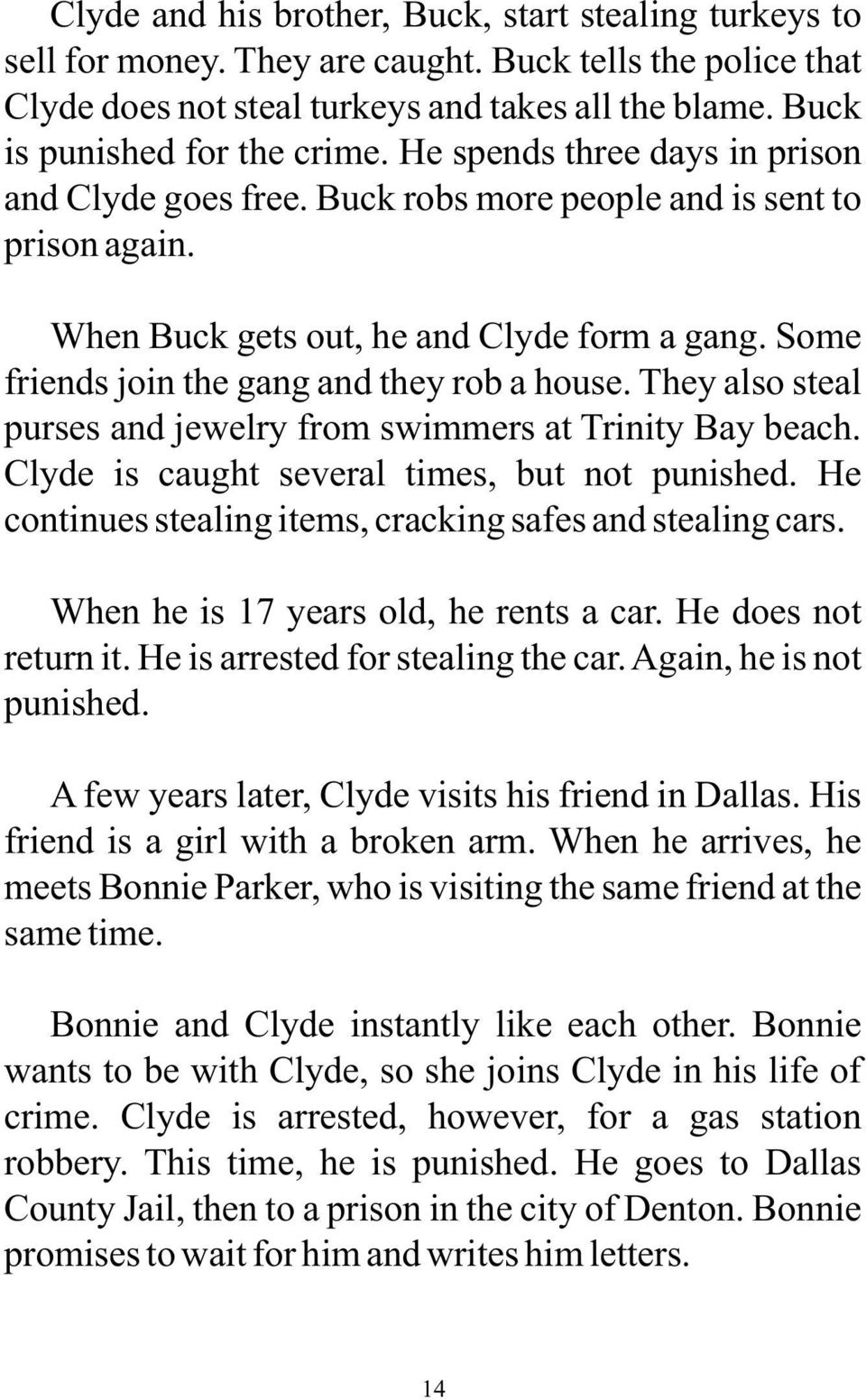 They also steal purses and jewelry from swimmers at Trinity Bay beach. Clyde is caught several times, but not punished. He continues stealing items, cracking safes and stealing cars.