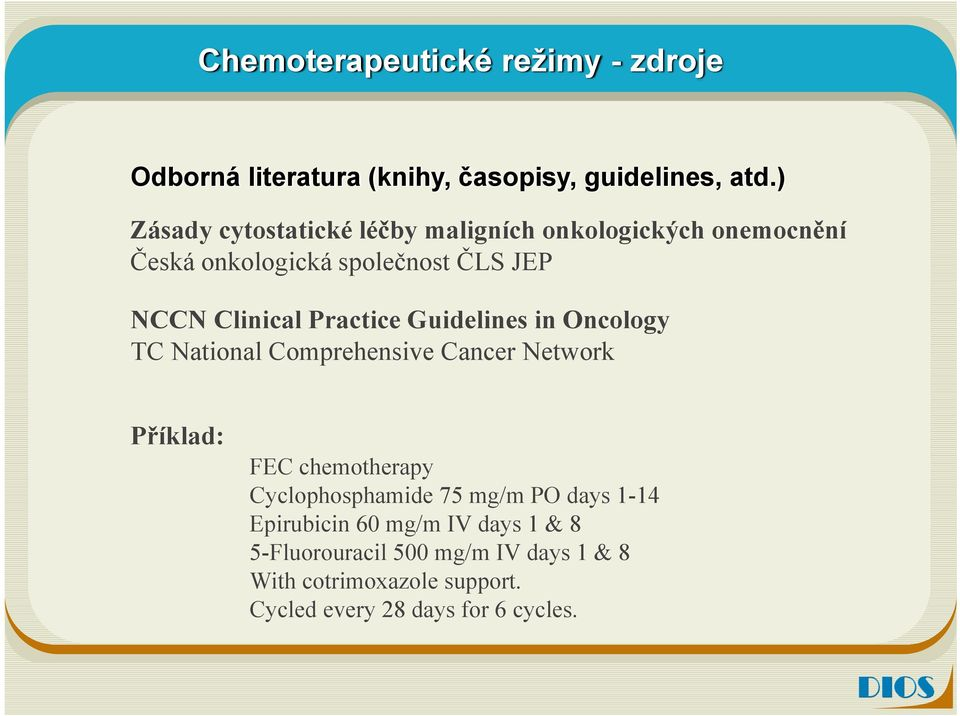 Practice Guidelines in Oncology TC National Comprehensive Cancer Network Příklad: FEC chemotherapy Cyclophosphamide