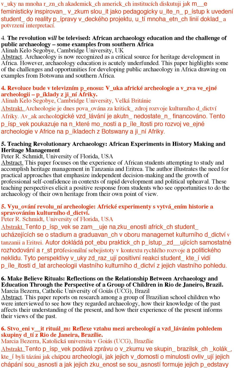 The revolution will be televised: African archaeology education and the challenge of public archaeology some examples from southern Africa Alinah Kelo Segobye, Cambridge University, UK Abstract.