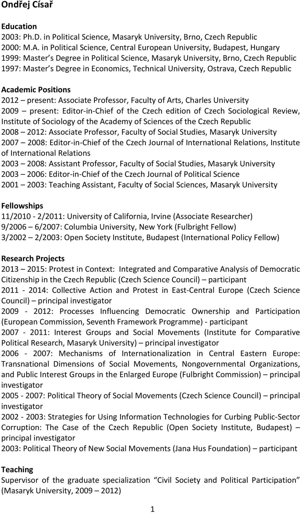 University, Ostrava, Czech Republic Academic Positions 2012 present: Associate Professor, Faculty of Arts, Charles University 2009 present: Editor- in- Chief of the Czech edition of Czech