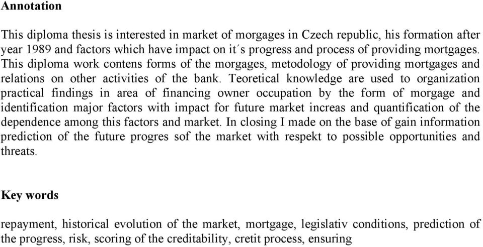 Teoretical knowledge are used to organization practical findings in area of financing owner occupation by the form of morgage and identification major factors with impact for future market increas