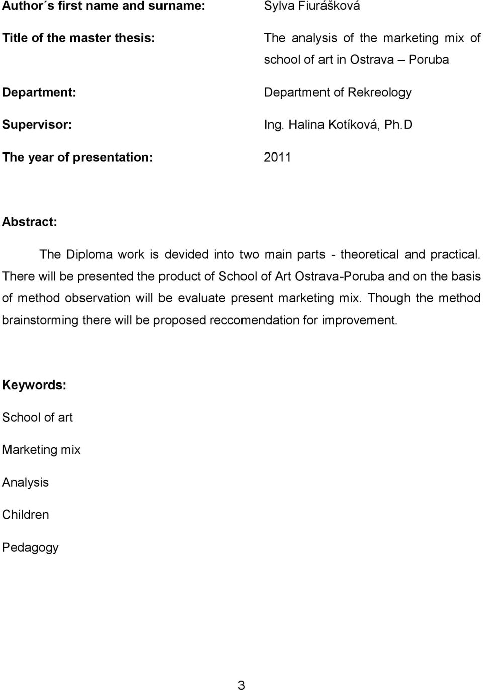 D The year of presentation: 2011 Abstract: The Diploma work is devided into two main parts - theoretical and practical.