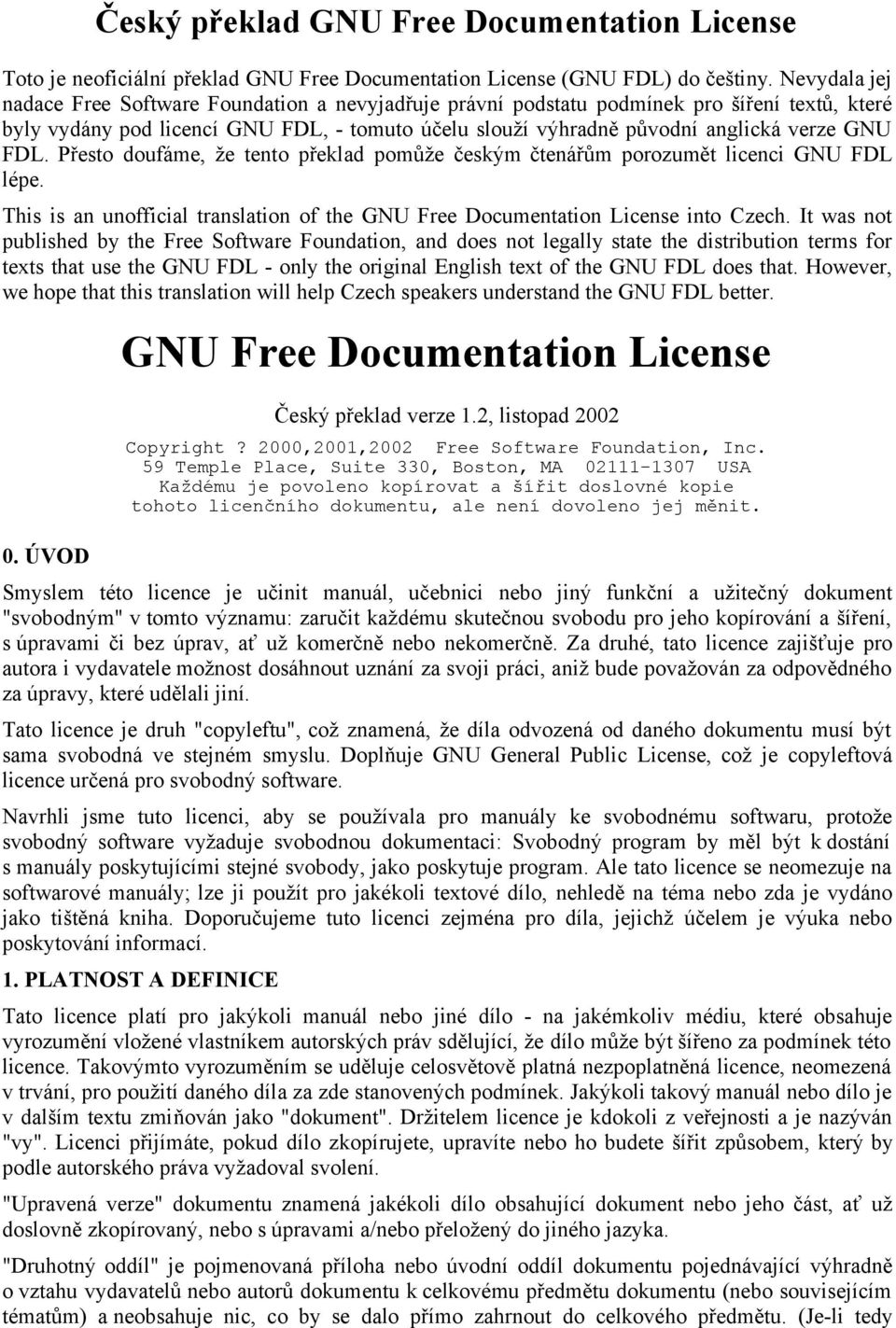 FDL. Přesto doufáme, že tento překlad pomůže českým čtenářům porozumět licenci GNU FDL lépe. This is an unofficial translation of the GNU Free Documentation License into Czech.