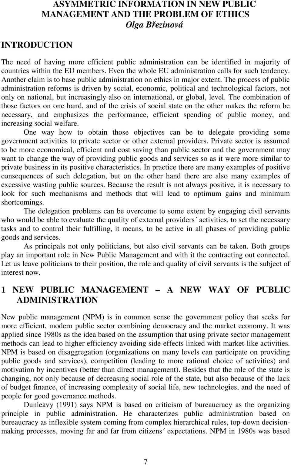 The process of public administration reforms is driven by social, economic, political and technological factors, not only on national, but increasingly also on international, or global, level.