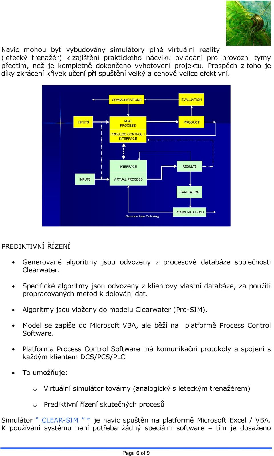 COMMUNICATIONS EVALUATION INPUTS REAL PROCESS PROCESS CONTROL + INTERFACE PRODUCT INTERFACE RESULTS INPUTS VIRTUAL PROCESS EVALUATION Clearwater Paper Technology COMMUNICATIONS PREDIKTIVNÍ ŘÍZENÍ