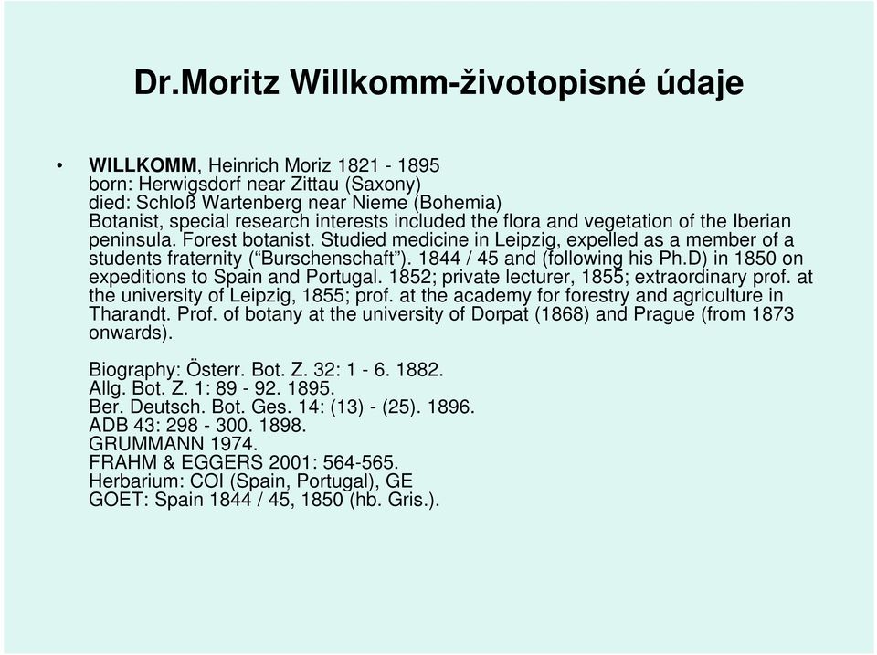 1844 / 45 and (following his Ph.D) in 1850 on expeditions to Spain and Portugal. 1852; private lecturer, 1855; extraordinary prof. at the university of Leipzig, 1855; prof.