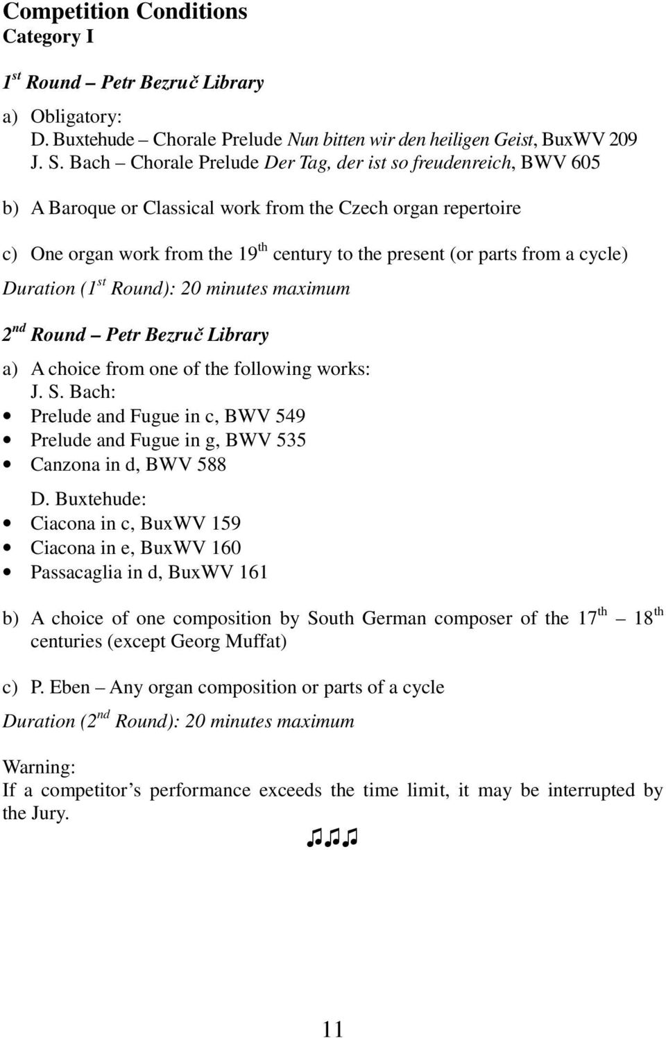 cycle) Duration (1 st Round): 20 minutes maximum 2 nd Round Petr Bezruč Library a) A choice from one of the following works: J. S.