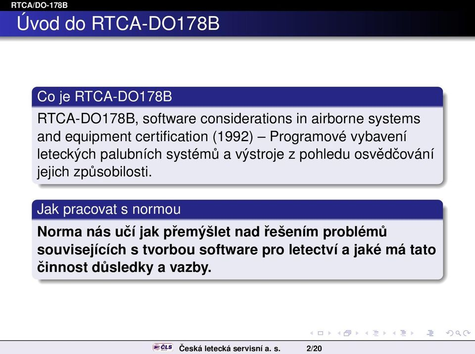 2/20 Co je RTCA-DO178B RTCA-DO178B, software considerations in airborne systems and equipment