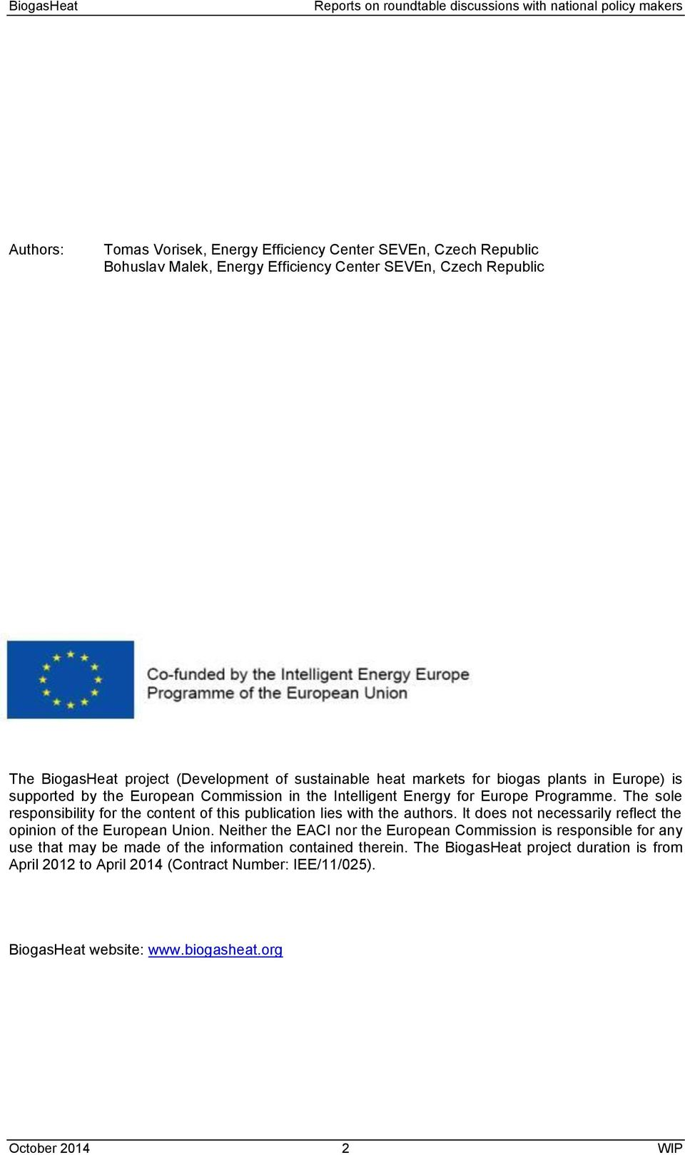 3 The BiogasHeat project (Development of sustainable heat markets for biogas plants in Europe) is supported by the European Commission in the Intelligent Energy for Europe Programme.