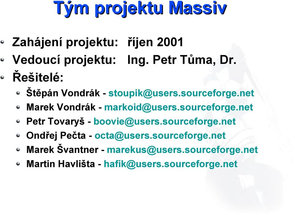 sourceforge.net Petr Tovaryš - boovie@users.sourceforge.net Ondřej Pečta - octa@users.