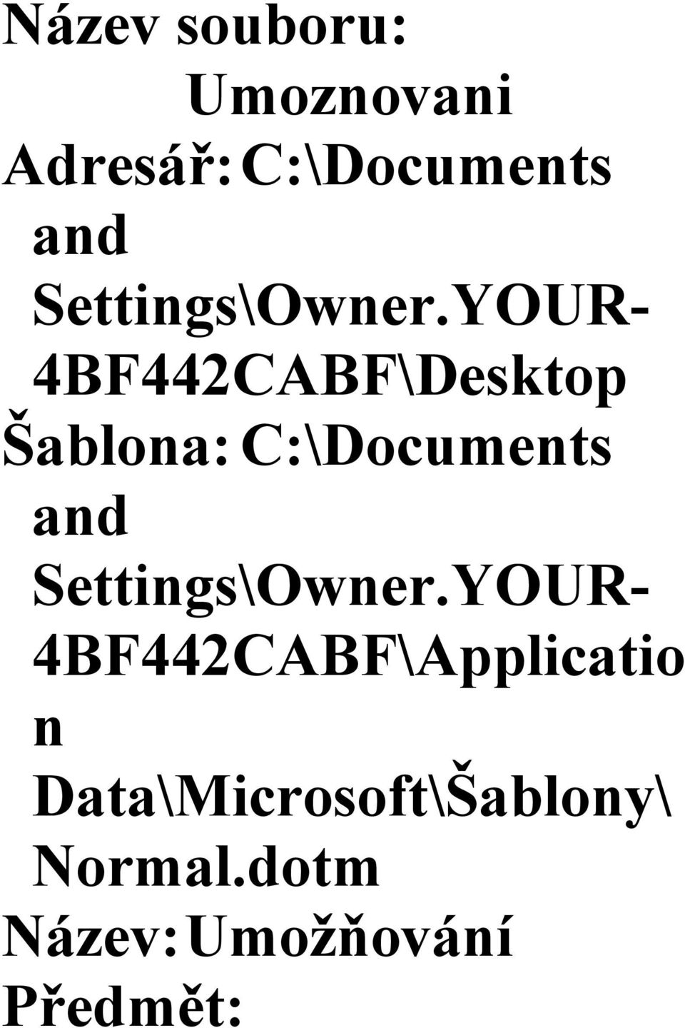 YOUR- 4BF442CABF\Desktop Šablona: C:\Documents and YOUR-