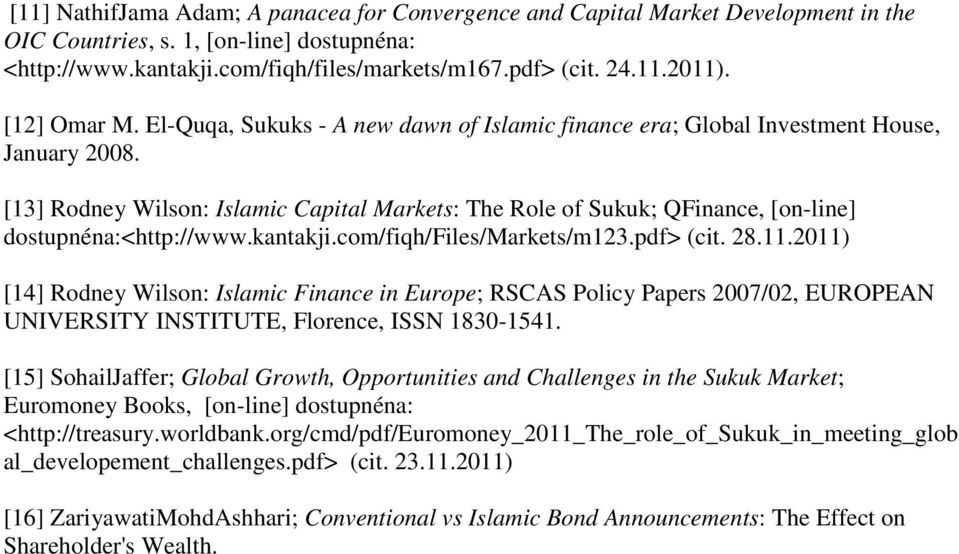 [13] Rodney Wilson: Islamic Capital Markets: The Role of Sukuk; QFinance, [on-line] dostupnéna:<http://www.kantakji.com/fiqh/files/markets/m123.pdf> (cit. 28.11.