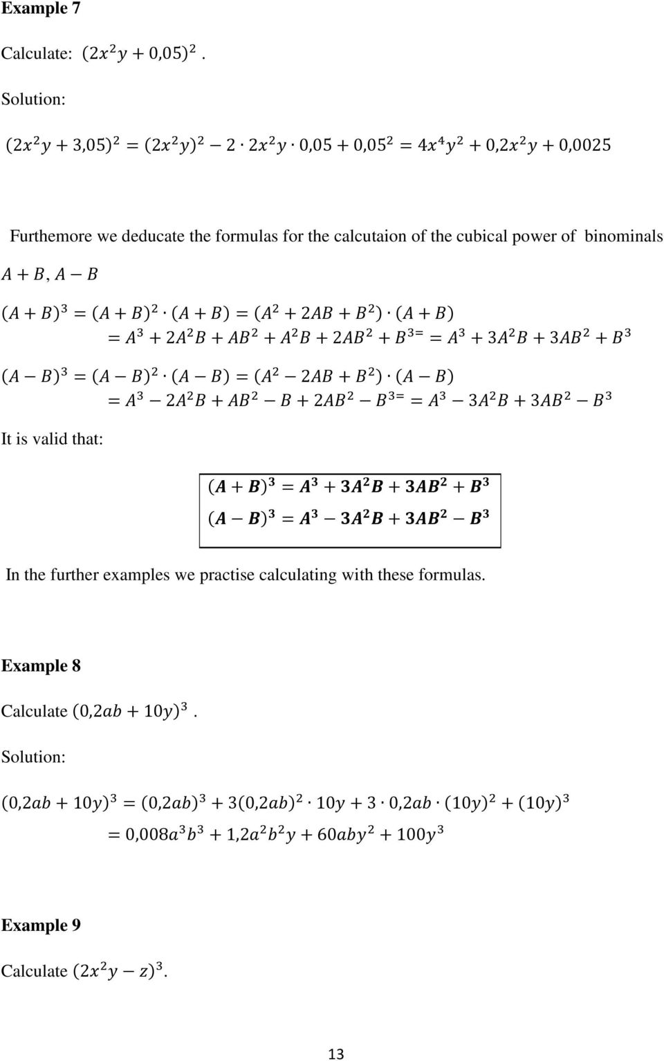 calcutaion of the cubical power of binominals, 2 2 2 3 3 2 2 2 3 3 It is valid that: In the