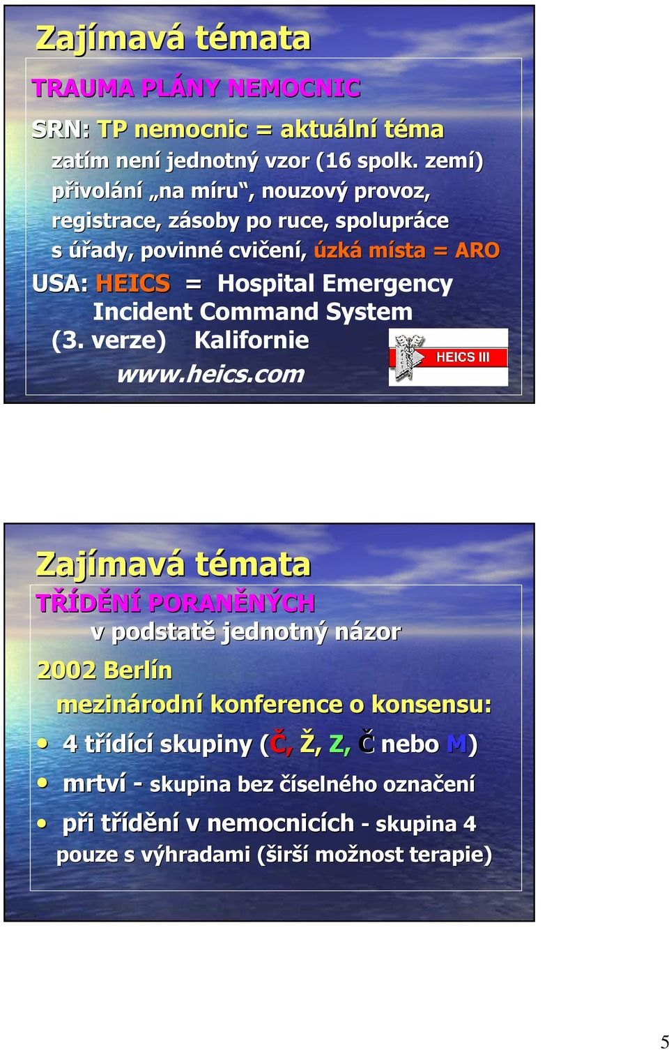 Emergency Incident Command System (3. verze) Kalifornie www.heics.