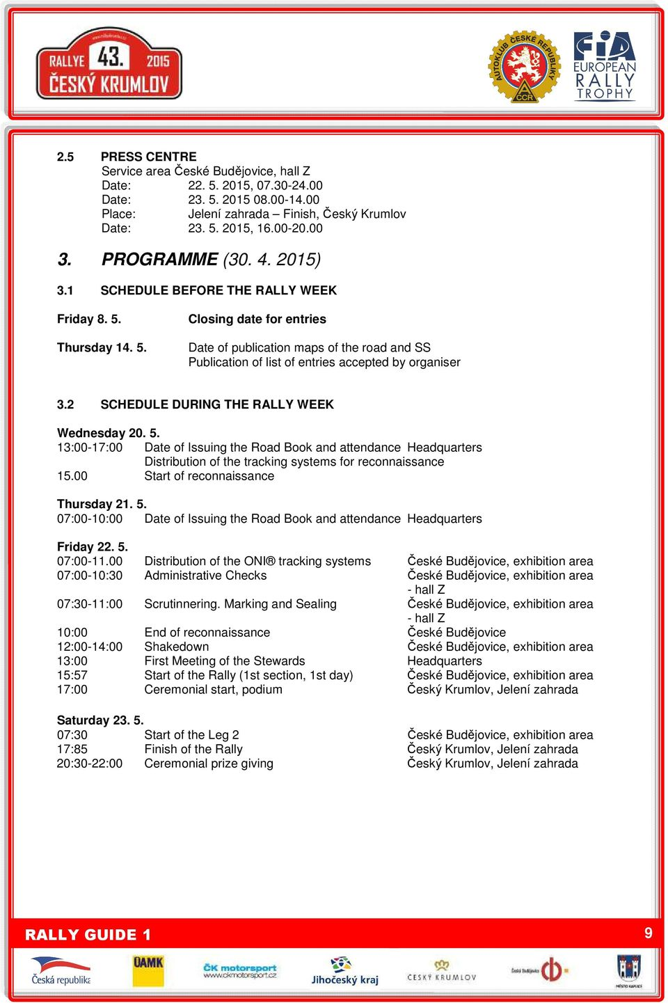 2 SCHEDULE DURING THE RALLY WEEK Wednesday 20. 5. 13:00-17:00 Date of Issuing the Road Book and attendance Headquarters Distribution of the tracking systems for reconnaissance 15.