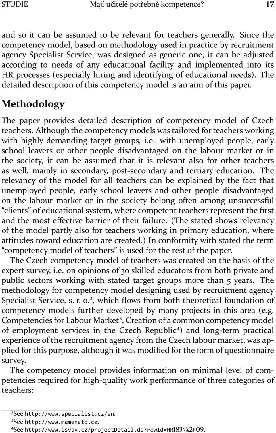 facility and implemented into its HR processes (especially hiring and identifying of educational needs). The detailed description of this competency model is an aim of this paper.