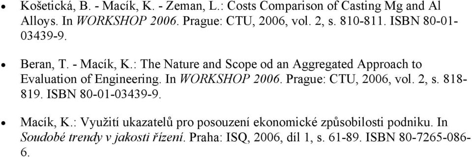: The Nature and Scope od an Aggregated Approach to Evaluation of Engineering. In WORKSHOP 2006. Prague: CTU, 2006, vol. 2, s.