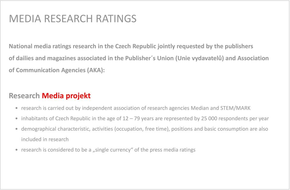 research agencies Median and STEM/MARK inhabitants of Czech Republic in the age of 12 79 years are represented by 25000 respondents per year demographical