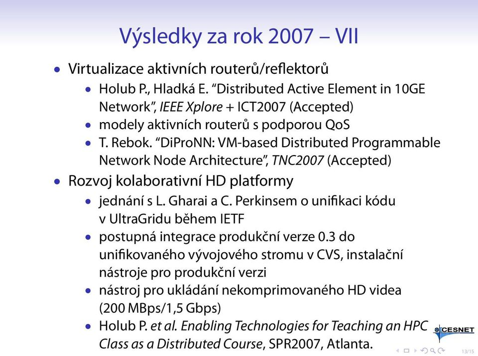DiProNN: VM-based Distributed Programmable Network Node Architecture, TNC2007 (Accepted) Rozvoj kolaborativní HD platformy jednání s L. Gharai a C.