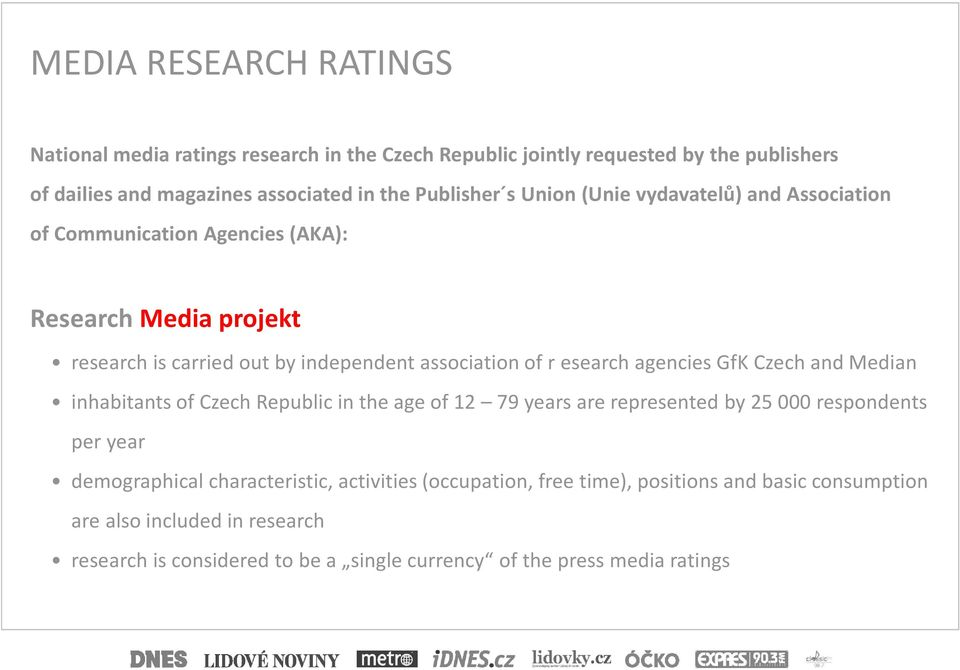 agencies GfK Czech and Median inhabitants of Czech Republic in the age of 12 79 years are represented by 25000 respondents per year demographical characteristic,