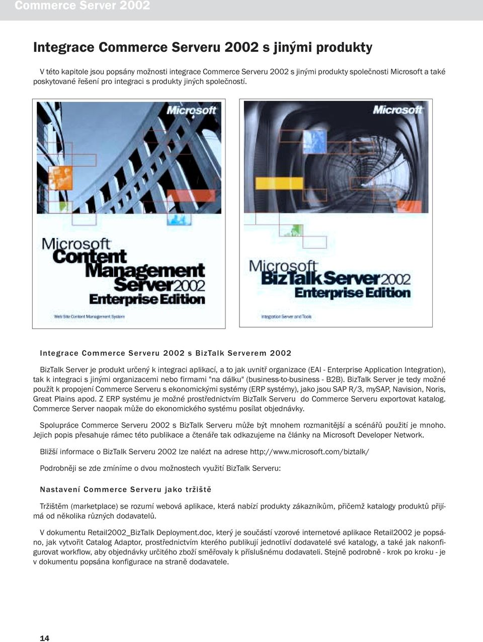 Integrace Commerce Serveru 2002 s BizTalk Serverem 2002 BizTalk Server je produkt určený k integraci aplikací, a to jak uvnitř organizace (EAI - Enterprise Application Integration), tak k integraci s