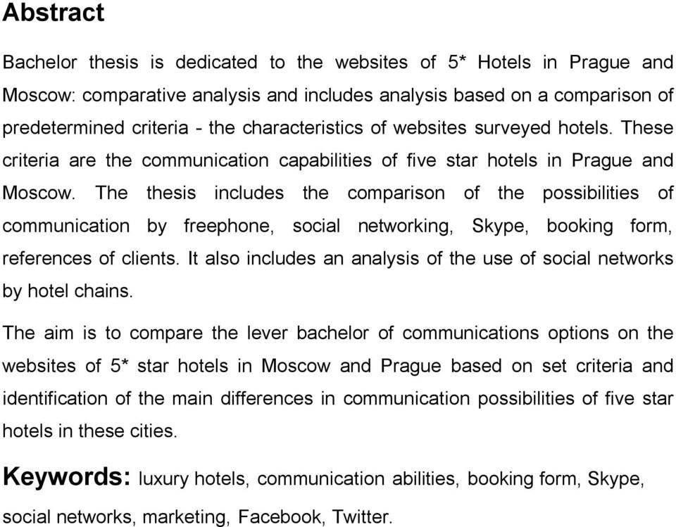 The thesis includes the comparison of the possibilities of communication by freephone, social networking, Skype, booking form, references of clients.