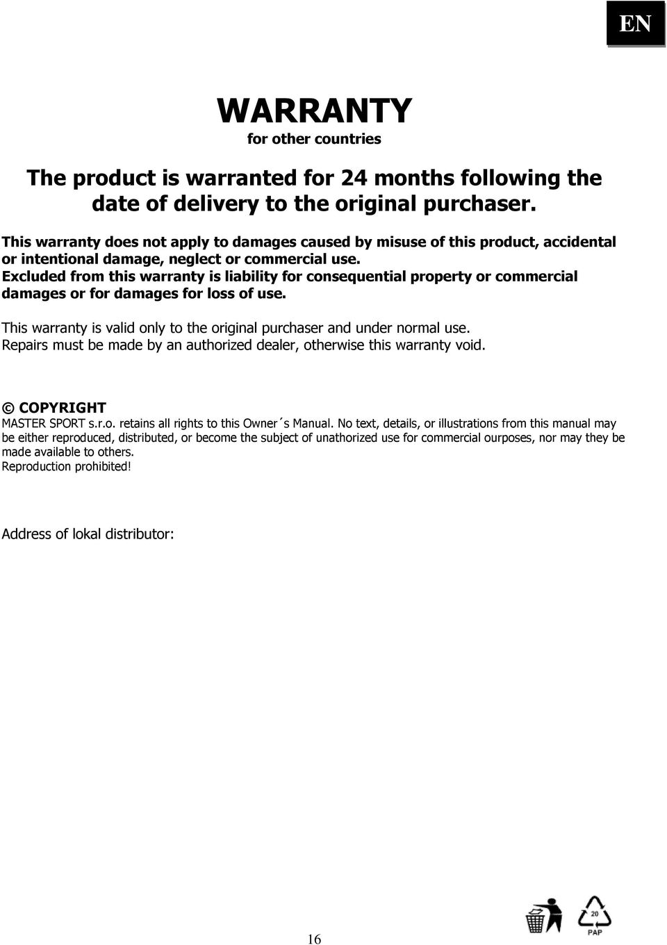 Excluded from this warranty is liability for consequential property or commercial damages or for damages for loss of use. This warranty is valid only to the original purchaser and under normal use.