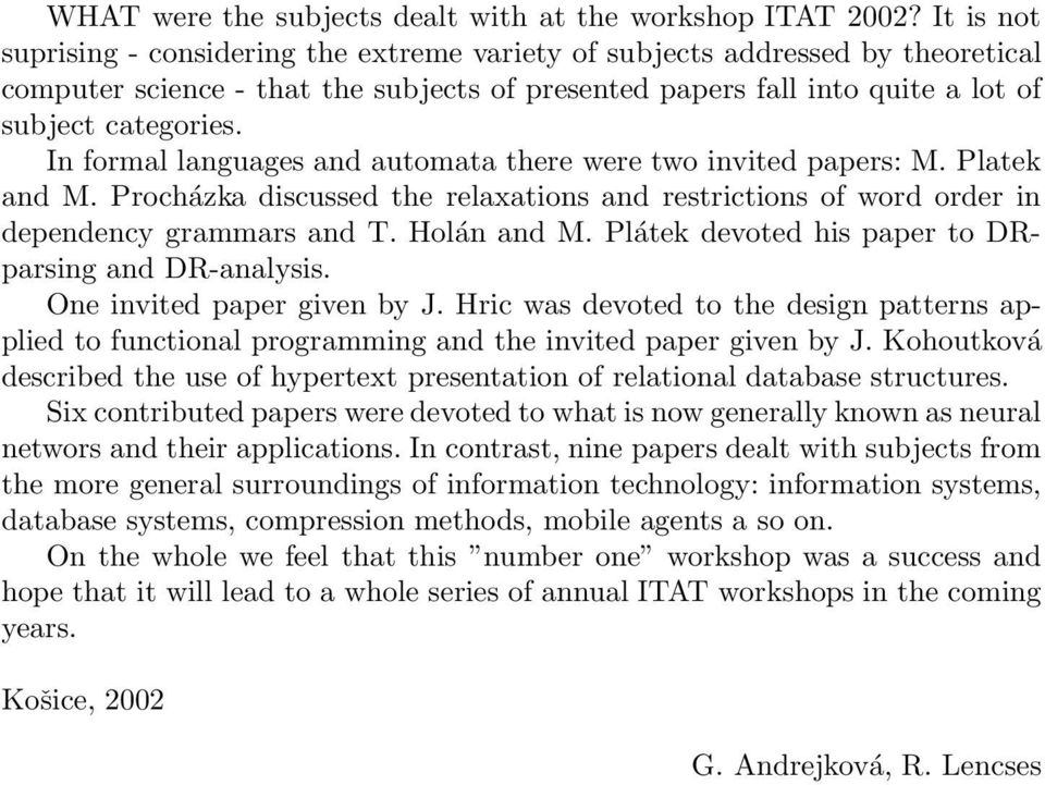 In formal languages and automata there were two invited papers: M. Platek and M. Procházka discussed the relaxations and restrictions of word order in dependency grammars and T. Holán and M.