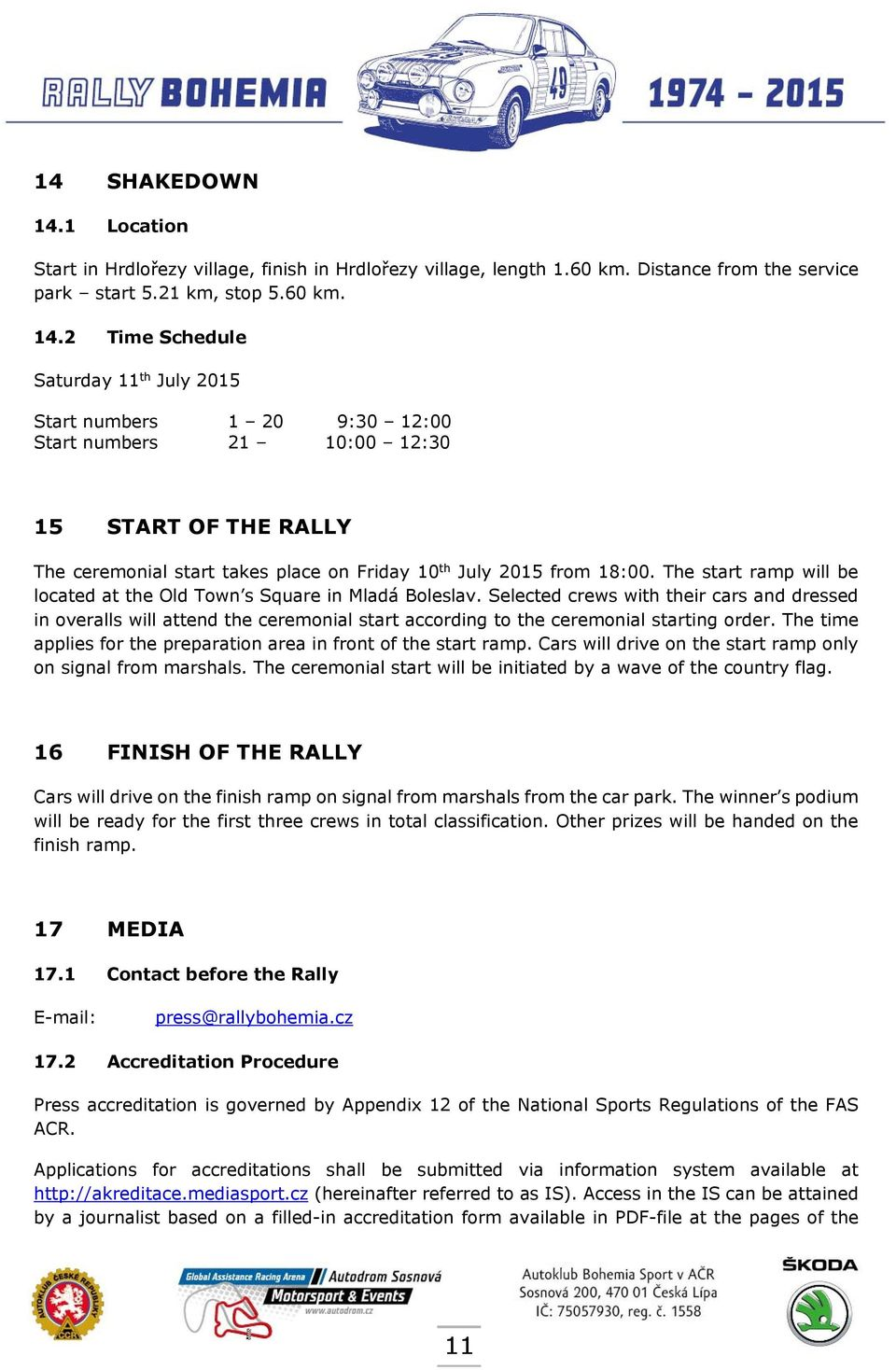 2 Time Schedule Saturday 11 th July 2015 Start numbers 1 20 9:30 12:00 Start numbers 21 10:00 12:30 15 START OF THE RALLY The ceremonial start takes place on Friday 10 th July 2015 from 18:00.